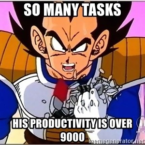 Over 9000 - so many tasks his productivity is over 9000