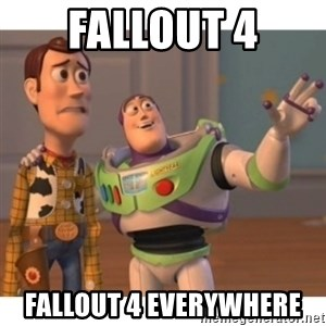 Toy story - FALLOUT 4 FALLOUT 4 EVERYWHERE