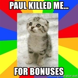 Cute Kitten - Paul killed me... For bonuses