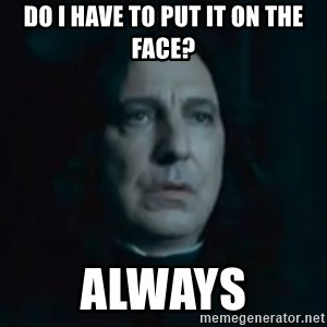 Always Snape - Do i have to put it on the face? Always