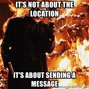 It's about sending a message - IT'S NOT ABOUT THE LOCATION IT'S ABOUT SENDING A  MESSAGE
