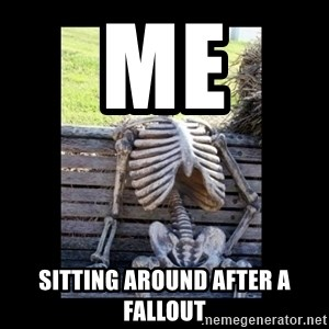 Still Waiting - me sitting around after a Fallout