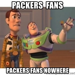 Toy story - Packers  fans Packers fans nowhere