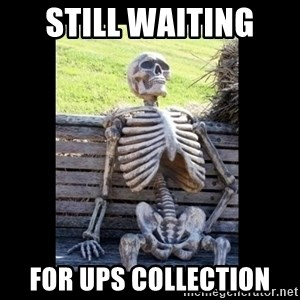 Still Waiting - Still waiting  for ups collection