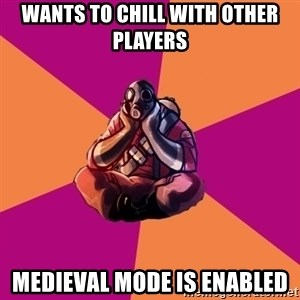 Sad Pyro - Wants to chill with other players Medieval mode is enabled