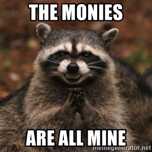 evil raccoon - The Monies Are ALL MINE