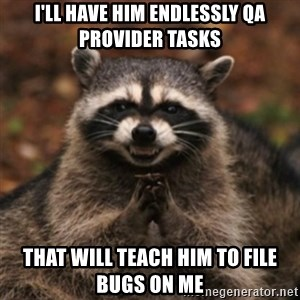 evil raccoon - I'll have him endlessly QA Provider Tasks That will teach him to file bugs on me