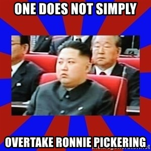 kim jong un - One does not simply overtake ronnie pickering