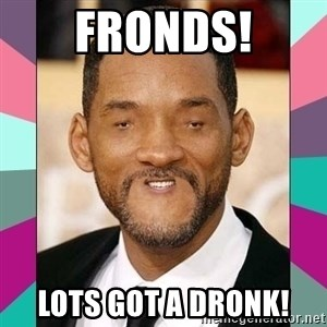 woll smoth - Fronds! Lots got a dronk!