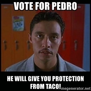 Vote for pedro - Vote for Pedro He will give you protection from Taco!