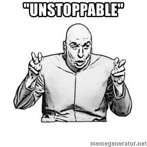 "Sceptical Dr. Evil - ""Unstoppable"""