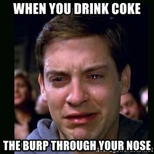 crying peter parker - when you drink coke the burp through your nose