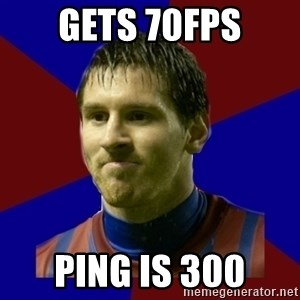 Lionel Messi - gets 70fps ping is 300