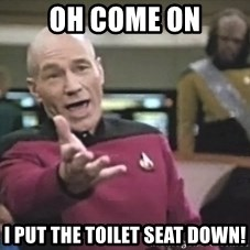 Captain Picard - Oh come on I put the toilet seat down!