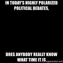 Blank Black - in today's highly polarized political debates, Does anybody really know what time it is
