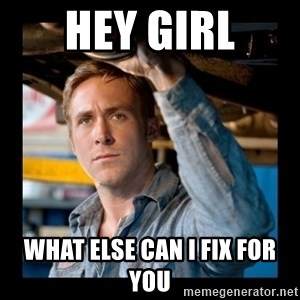 Confused Ryan Gosling - Hey Girl What else can I fix for you