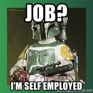 Boba Fett - Job? I'm self employed