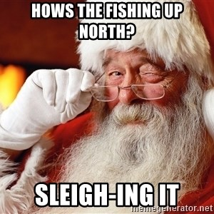 Capitalist Santa - Hows the fishing up North? Sleigh-ing it
