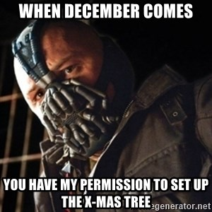 Only then you have my permission to die - When December comes you have my permission to set up the x-mas tree