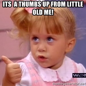 thumbs up - Its  a thumbs up from little old me!