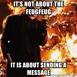 It's about sending a message - It's not about the feugfeug It is about sending a message