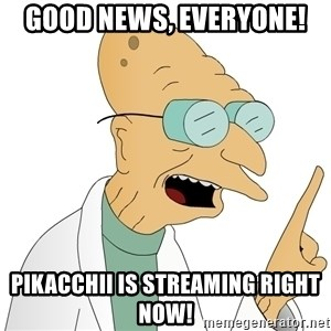 Good News Everyone - Good news, Everyone! Pikacchii is streaming right now!