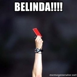 red card asshole - BELINDA!!!!
