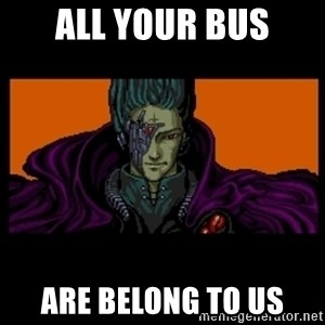 All your base are belong to us - All your bus are belong to us