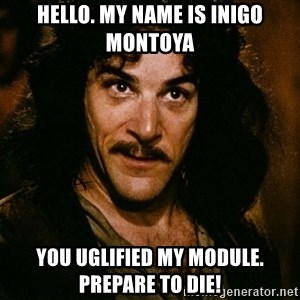 Inigo Montoya - Hello. My name is inigo montoya you uglified my module. prepare to die!
