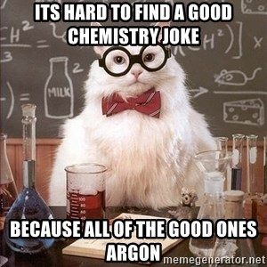 Chemistry Cat - Its hard to find a good chemistry joke because all of the good ones ARGON