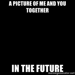 Blank Black - A picture of me and you together In the future