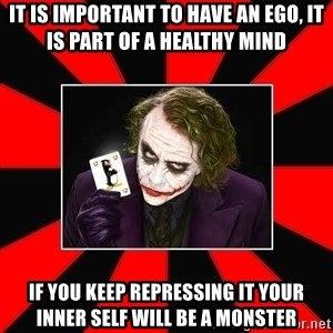 Typical Joker - It is important to have an ego, it is part of a healthy mind If you keep repressing it your inner self will be a monster