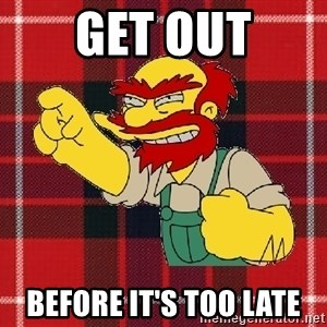 Angry Scotsman - get out before it's too late