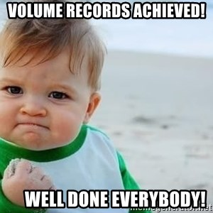 fist pump baby - Volume records achieved!      Well done everybody!
