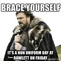 meme Brace yourself -  it's a non uniform day at Rawlett on Friday
