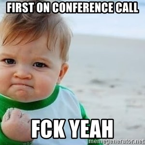 fist pump baby - First on conference call fck yeah