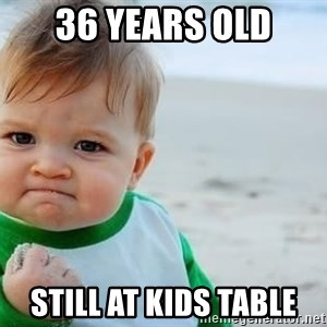 fist pump baby - 36 years old Still at kids table