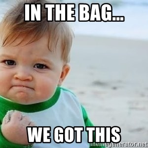 fist pump baby - In the bag... We got this