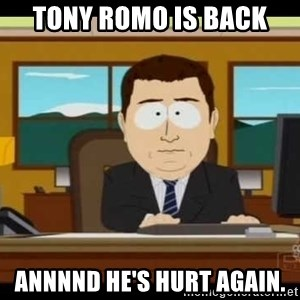 south park aand it's gone - Tony Romo is back annnnd he's hurt again.