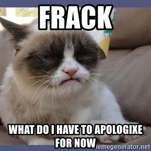 Birthday Grumpy Cat - Frack What do I have to apologixe for now