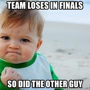 fist pump baby - Team Loses in Finals So did the other guy