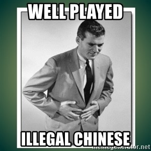 well played - WELL PLAYED ILLEGAL CHINESE