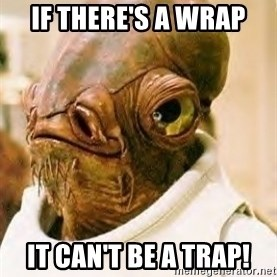 Ackbar - If there's a wrap It can't be a trap!