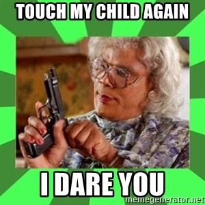 Madea - Touch my child again I dare you