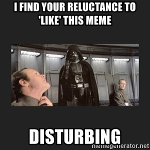 Darth Vader disturbed - I find your reluctance to 'like' this meme disturbing