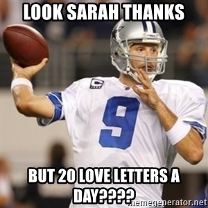 Tonyromo - Look Sarah thanks But 20 Love letters a Day????