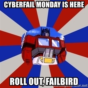 Optimus Prime - cyberfail monday is here roll out, failbird