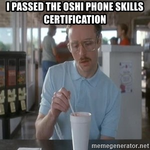 Things are getting pretty Serious (Napoleon Dynamite) - i passed the oshi phone skills certification