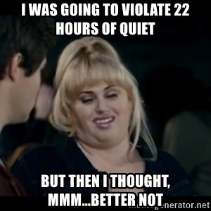 Better Not - I was going to violate 22 hours of quiet but then I thought, mmm...better not