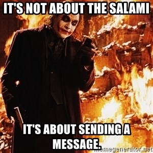 It's about sending a message - It's not about the salami It's about sending a message.